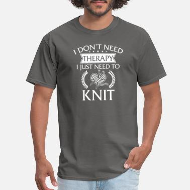 Yarn Funny I Don't Need Therapy Knitting - Men's T-Shirt