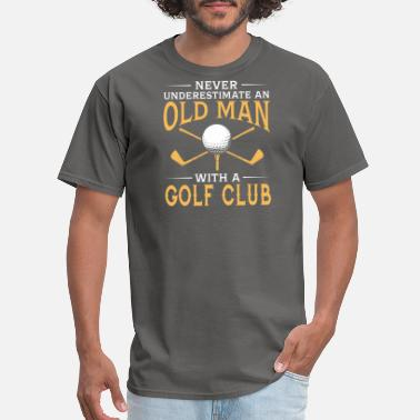 The Old Man Club funny An Old Man With A Golf Club - Men's T-Shirt