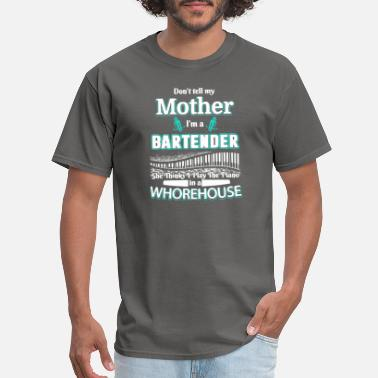 Whorehouse Don't Tell My Mother I'm A Bartender T Shirt - Men's T-Shirt