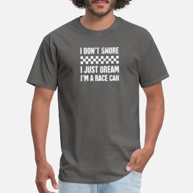 Racing I Don't Snore | Funny Race Car Racing Gift - Men's T-Shirt