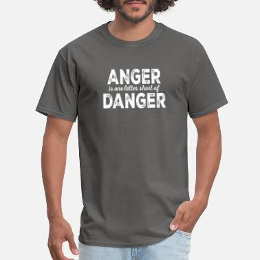 Lettering Anger Is One Letter Short Of Danger - Men's T-Shirt