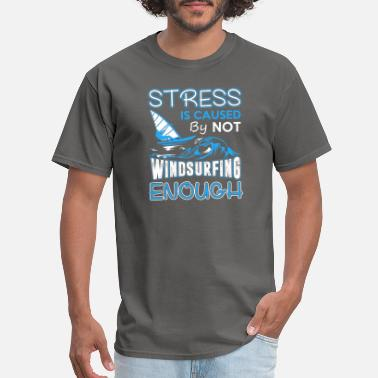 Windsurfing Birthday Windsurfing - Stress Is Caused By Not Windsurfing - Men's T-Shirt