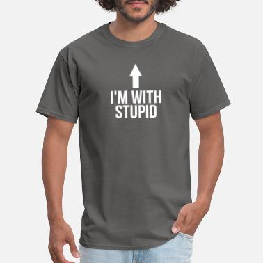 Stupid Sayings I'm With Stupid Up Arrow Funny Saying - Men's T-Shirt