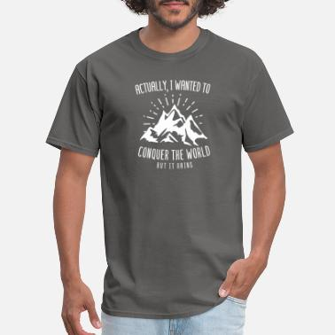 Conquer The World Actually I Wanted To Conquer The World But It Rain - Men's T-Shirt