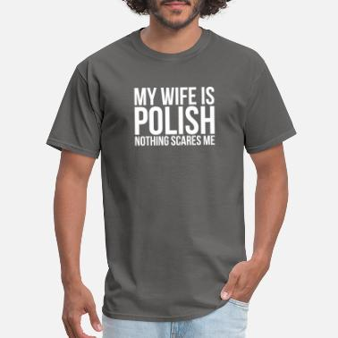 Root Me My Wife Is Polish Nothing Scares Me Poland Roots - Men's T-Shirt