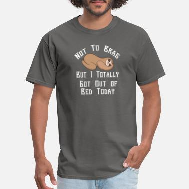 Bed Not To Brag But I Totally Got Out of Bed Today Sl - Men's T-Shirt