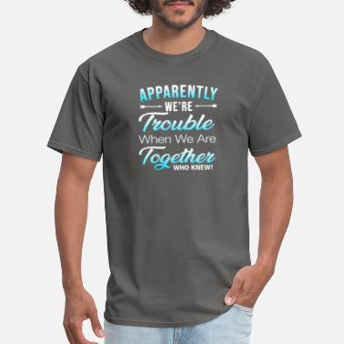 Trouble Apparently We_re Trouble When We Are Together Gift - Men's T-Shirt