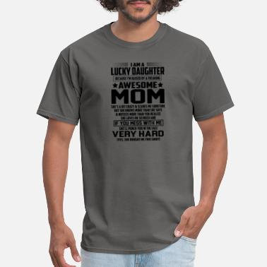 Scare I Am A Lucky Daughter I m Raised By A Awesome Mom - Men's T-Shirt