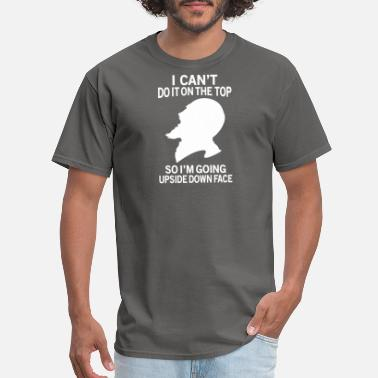 Bald I CAN'T DO ON THE TOP SO UPSIDE DOWN FACE FUNNY - Men's T-Shirt