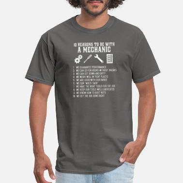 10 Reasons To Be With A Mechanic 10 Reasons To Be With Mechanic T Shirt - Men's T-Shirt