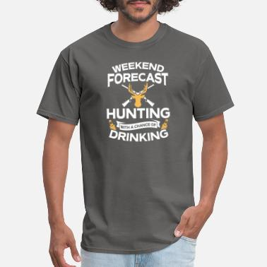 Hunters Weekend Forecast Hunting With Drinking - Men's T-Shirt