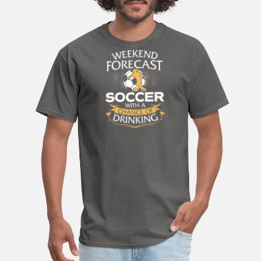 Forecast Weekend Forecast Soccer With Drinking - Men's T-Shirt