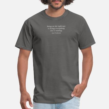 Living Being Being on the tightrope is living; everything else - Men's T-Shirt