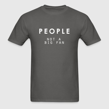 people, not a big fan - Men's T-Shirt
