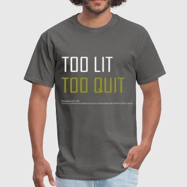 Too Lit Too Quit - Men's T-Shirt