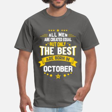Born Month All Men Created Equal But The Best Born In October - Men's T-Shirt