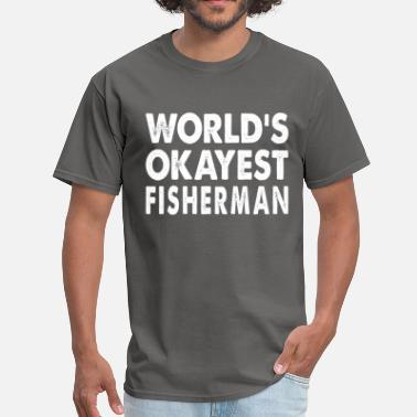 Fisherman World's Okayest Fisherman Fisher Fishing - Men's T-Shirt