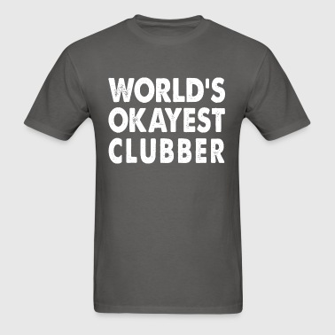 World's Okayest Clubber Clubbing Club - Men's T-Shirt