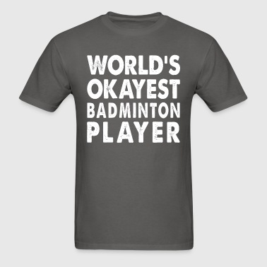 World's Okayest Badminton Player Sports Fitness - Men's T-Shirt