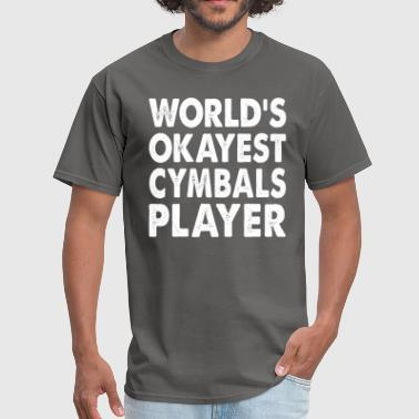 World's Okayest Cymbals Player Musician Drummer - Men's T-Shirt