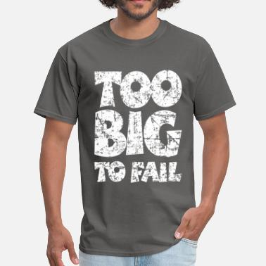 Big Fat Mean People TOO BIG TO FAIL Distressed White - Men's T-Shirt