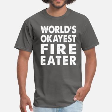 Fire-eater World's Okayest Fire Eater Entertainer - Men's T-Shirt