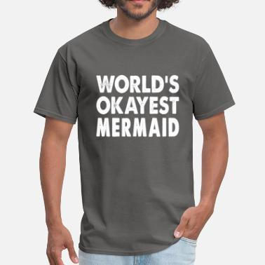 fad3e91aa7a97 World  39 s Okayest Mermaid - Men  39 s T-Shirt. Men s T-Shirt. World s  Okayest Mermaid
