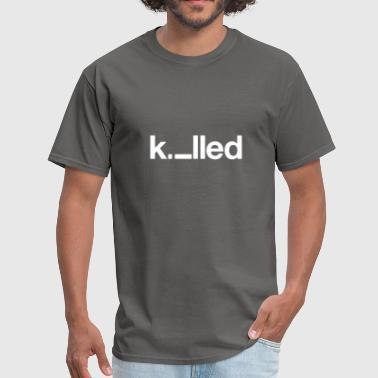 KILLED - Men's T-Shirt