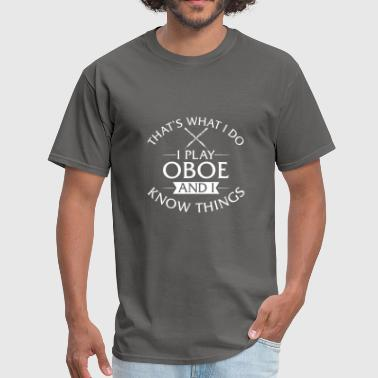 I Play Oboe And I Know Things - Men's T-Shirt