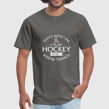I Play Field Hockey And I Know Things - Men's T-Shirt