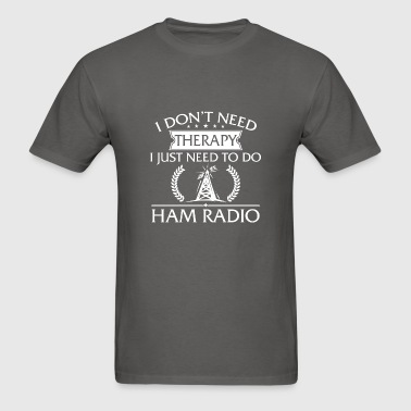 Funny I Don't Need Therapy Ham Radio - Men's T-Shirt