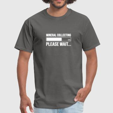 MINERAL COLLECTING PLEASE WAIT... FUNNY GIFT - Men's T-Shirt