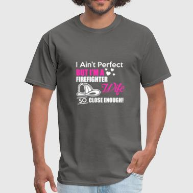 I Ain't Perfect But I'm A Firefighter Wife T Shirt - Men's T-Shirt