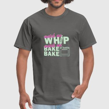Baker - Watch me whip bake bake - Men's T-Shirt