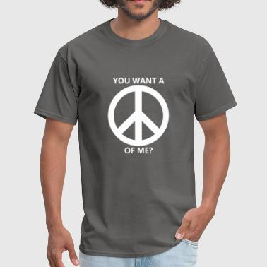 If You Want Peace you want a peace of me - Men's T-Shirt