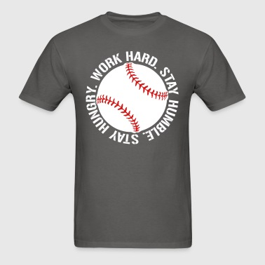 Work Hard Stay Humble Stay Hungry Baseball team  - Men's T-Shirt