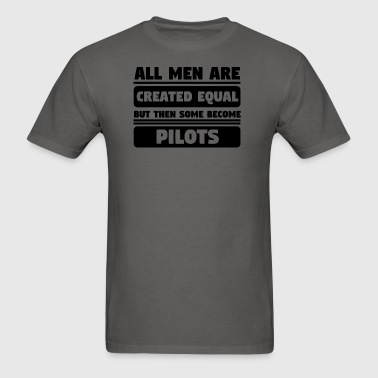 All Men Are Created Equal Some Become Pilots - Men's T-Shirt