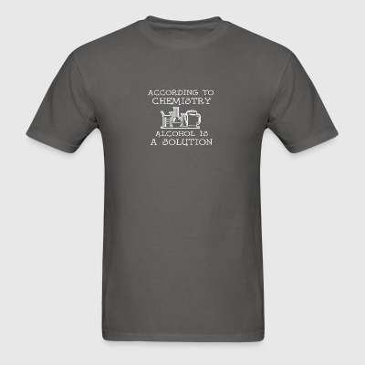 Chemistry Alcohol Is A Solution T Shirt - Men's T-Shirt