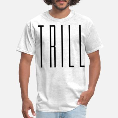 Trill Trill - stayflyclothing.com - Men's T-Shirt