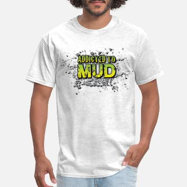 Mud Addicted To Mudding - Men's T-Shirt