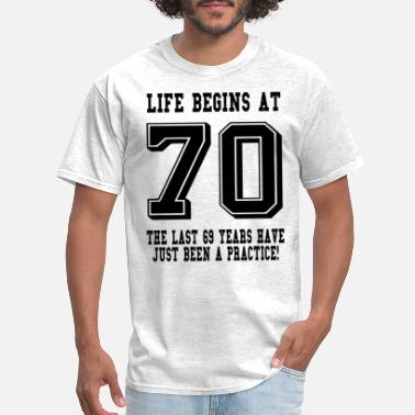 70th Life Begins At 70... 70th Birthday - Men's T-Shirt