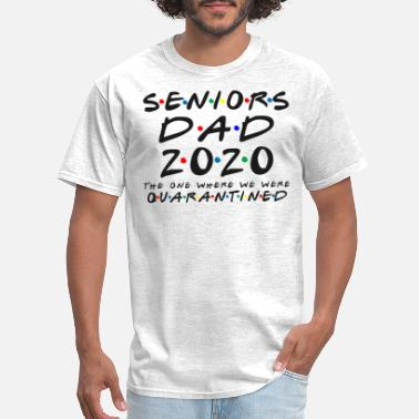 Seniors Senior Dad 2020 The One Where We were Quarantined - Men's T-Shirt