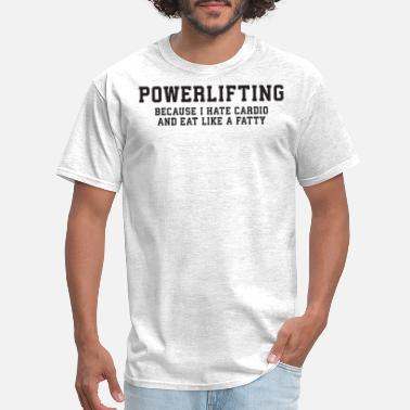 Powerlifting Because I Hate Cardio /& Eat Like A Fat Kid Black T-Shirt S-6XL