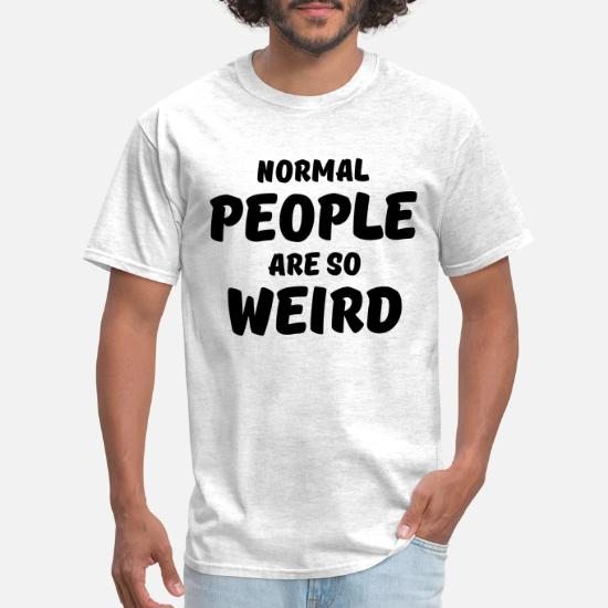 Normal People Are So Weird T-Shirt