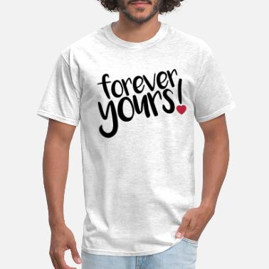 Yours forever yours! - Men's T-Shirt