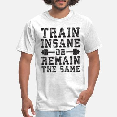 Train insane or remain the same Awesome Training Fitness T shirt Box Gym Workout