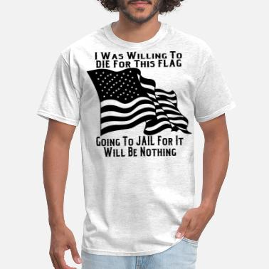 Flags Marines I Was Willing To Die For This Flag Going To Jail - Men's T-Shirt