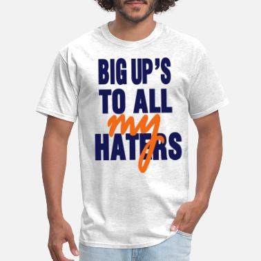 03904375 I Love My Haters BIG UP'S TO ALL MY HATERS - Men&. Men's T-Shirt