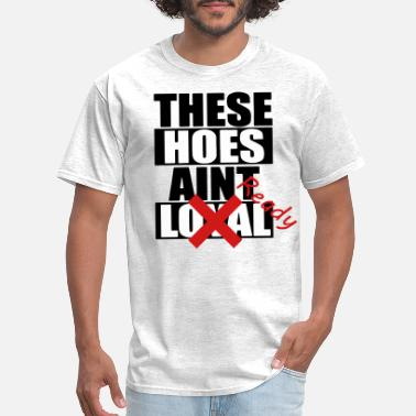 Loyal these hoes - Men's T-Shirt