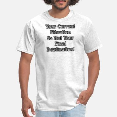 Final Destination Current Situation Is Not Your Final Destination! - Men's T-Shirt